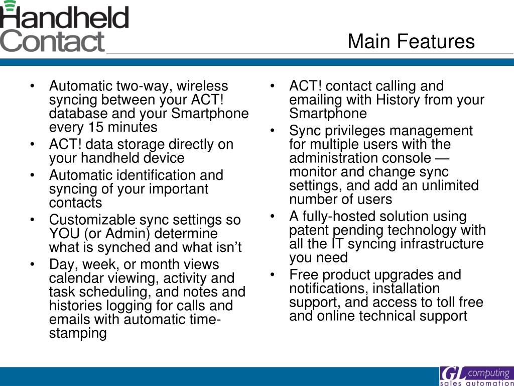 Automatic two-way, wireless syncing between your ACT! database and your Smartphone every 15 minutes