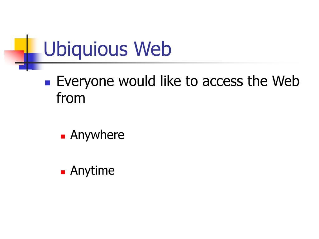 Ubiquious Web