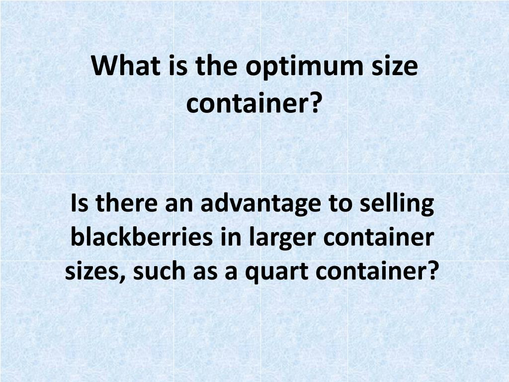 What is the optimum size container?