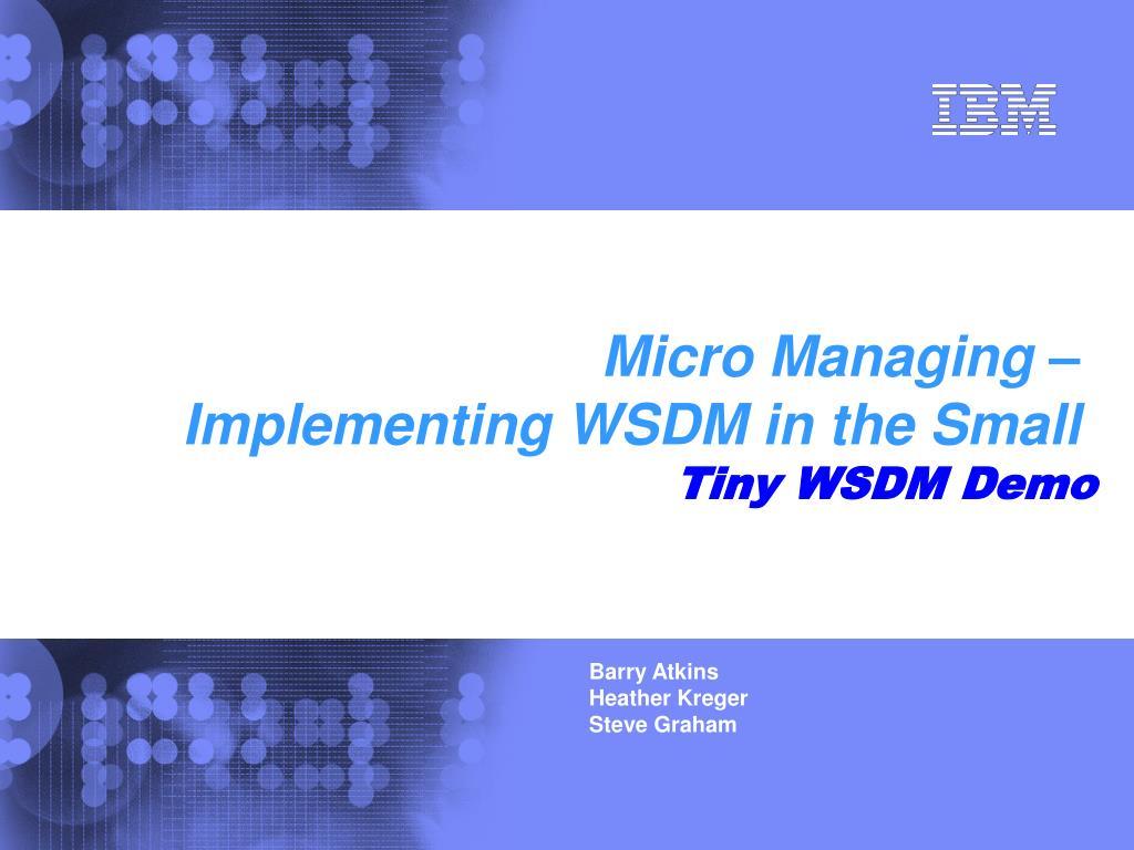 Micro Managing –