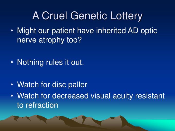 A Cruel Genetic Lottery