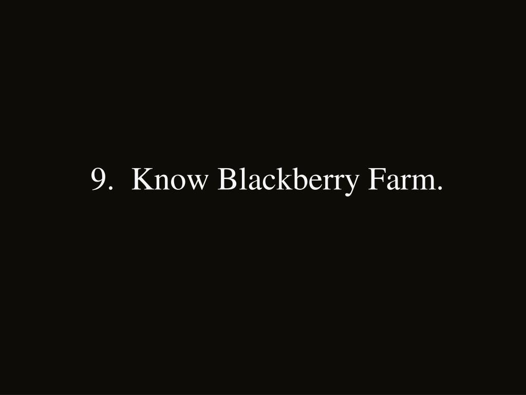 9.  Know Blackberry Farm.