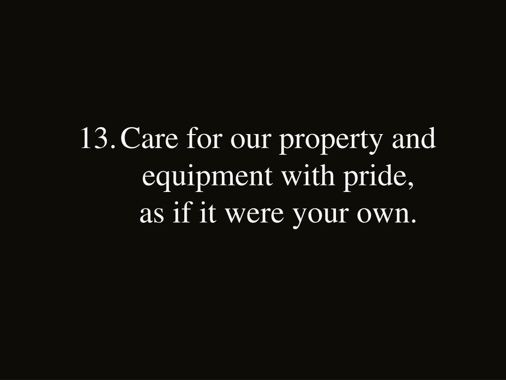 Care for our property and equipment with pride,