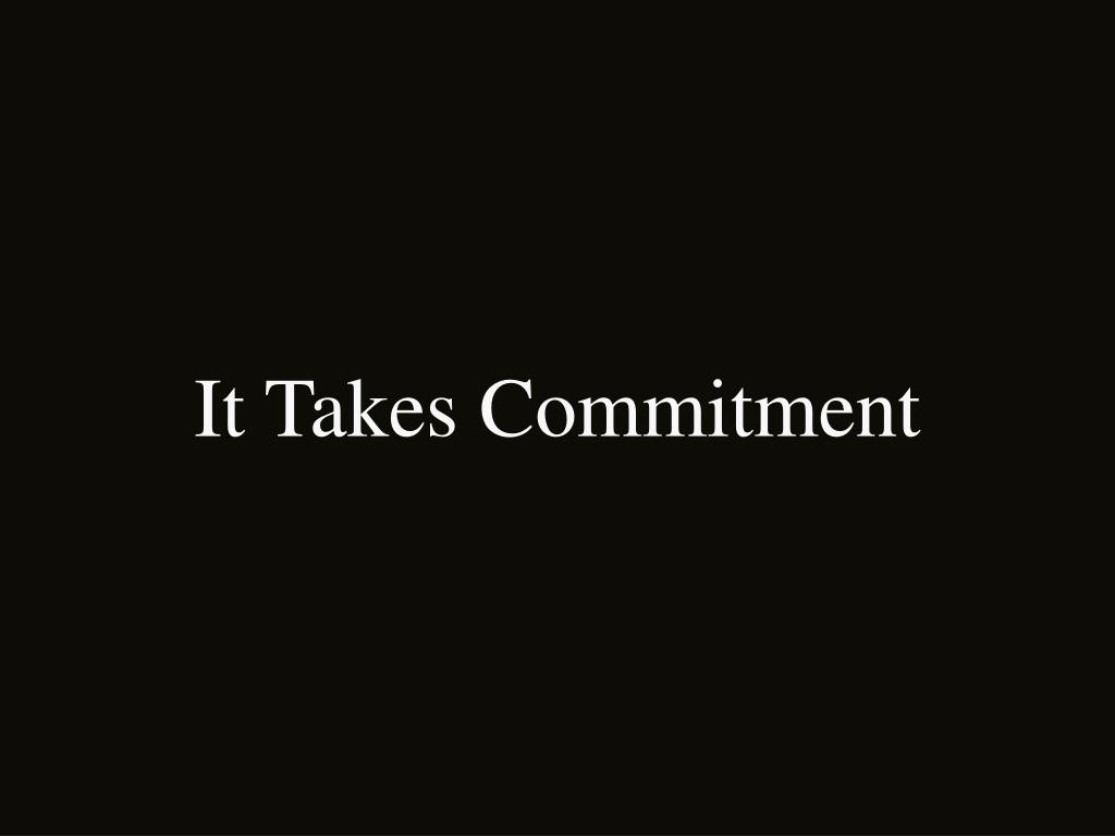 It Takes Commitment