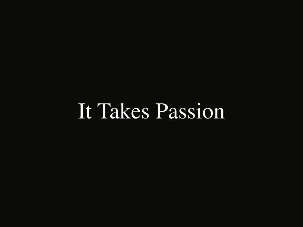 It Takes Passion