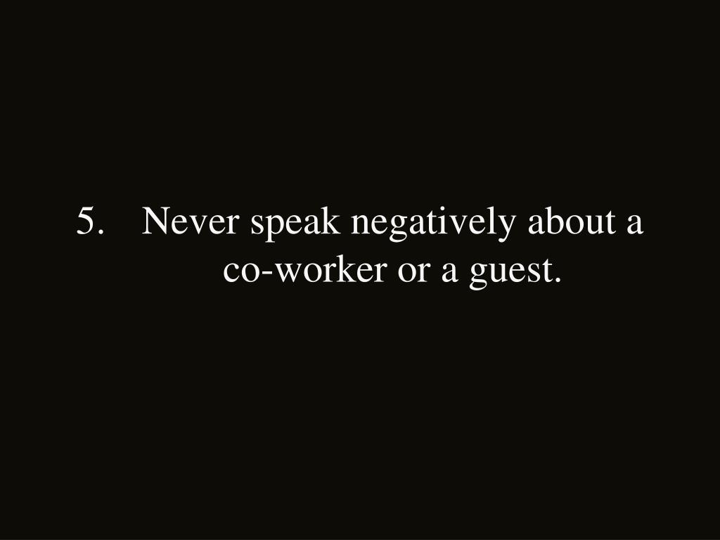 Never speak negatively about a