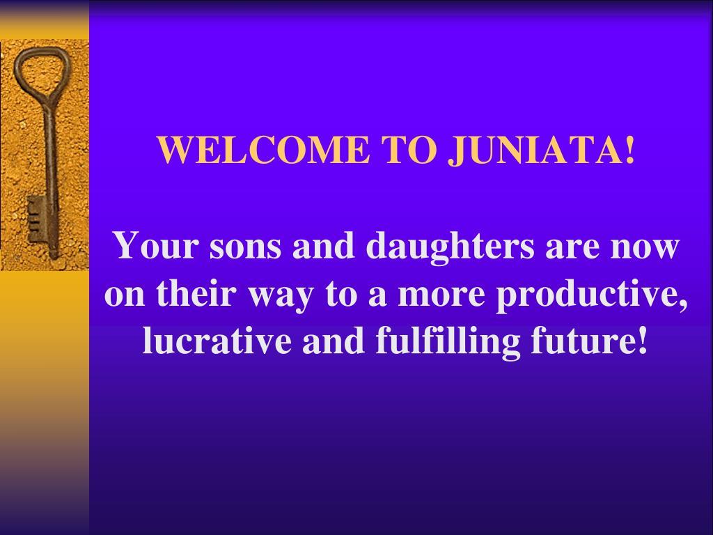 WELCOME TO JUNIATA!