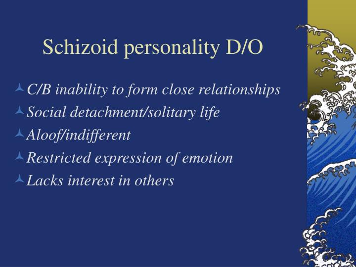 Schizoid personality d o