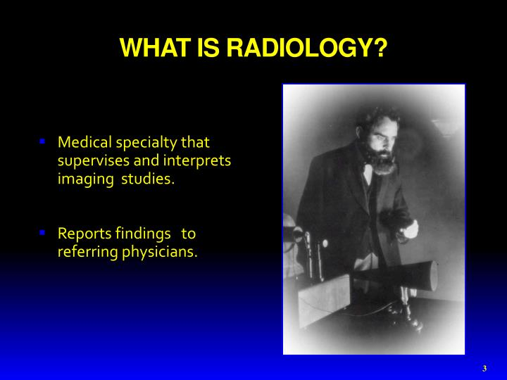 WHAT IS RADIOLOGY?