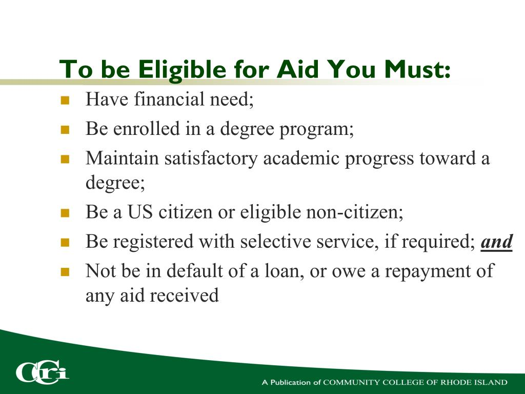 To be Eligible for Aid You Must: