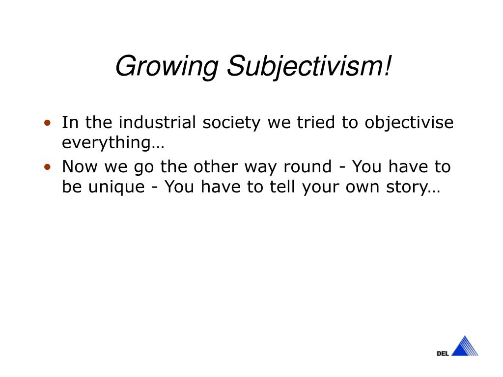 Growing Subjectivism!