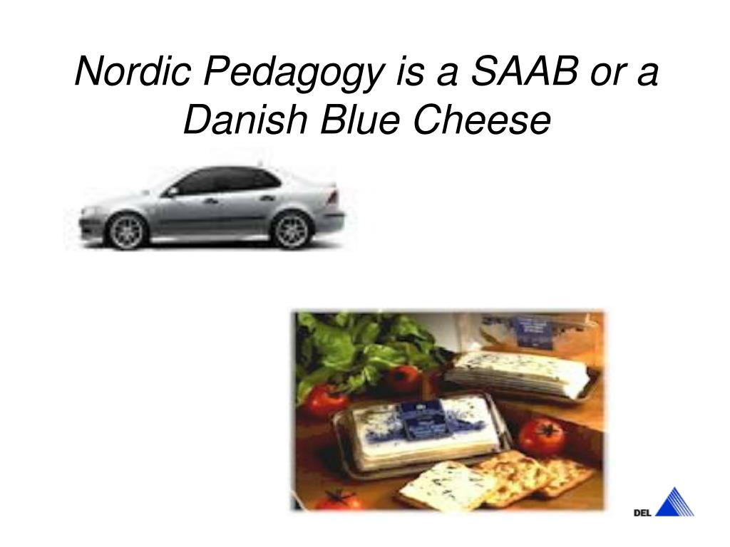 Nordic Pedagogy is a SAAB or a Danish Blue Cheese