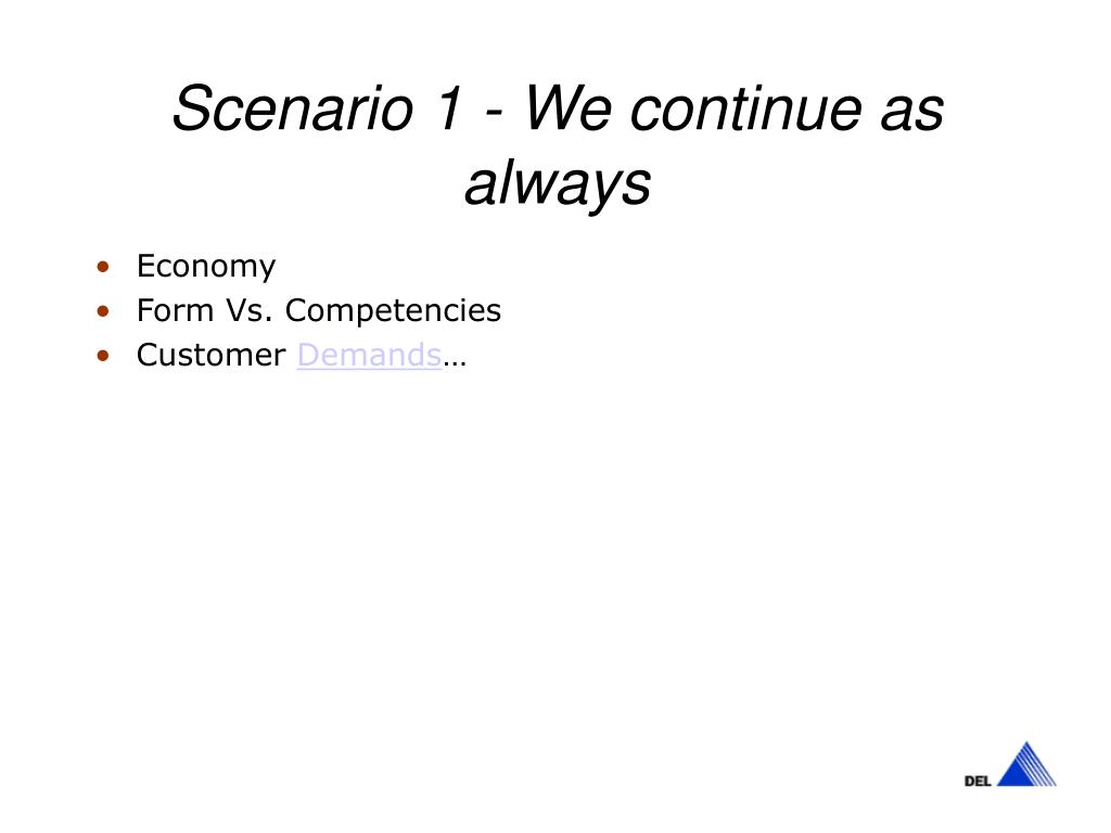 Scenario 1 - We continue as always