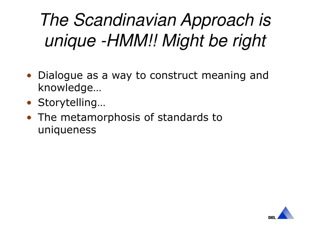 The Scandinavian Approach is unique -HMM!! Might be right