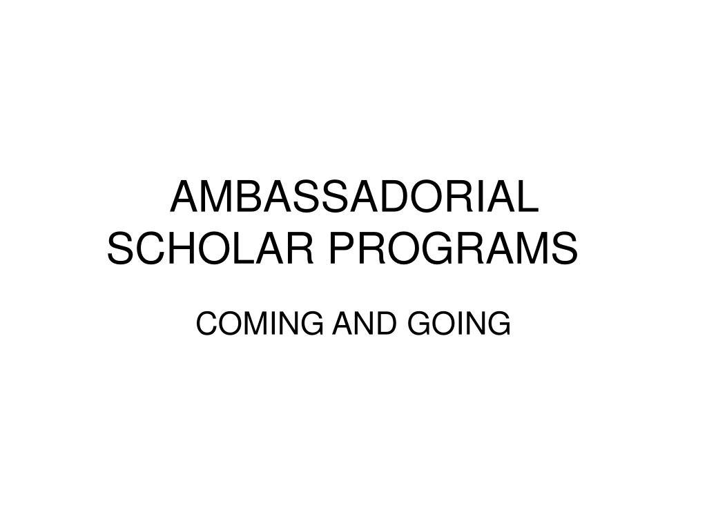 AMBASSADORIAL SCHOLAR PROGRAMS