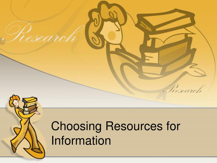 Choosing resources for information