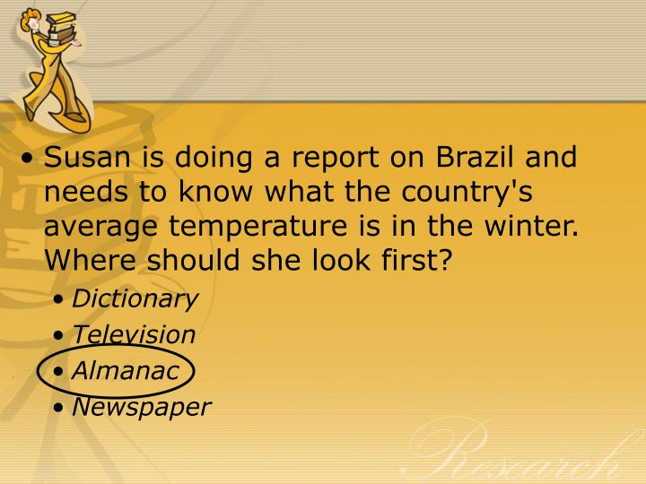 Susan is doing a report on Brazil and needs to know what the country's average temperature is in the winter. Where should she look first?