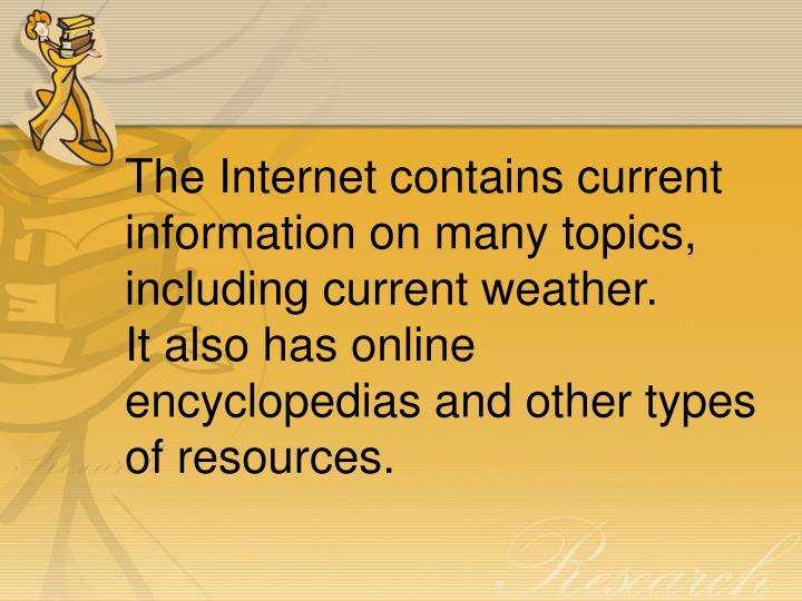 The Internet contains current information on many topics, including current weather.