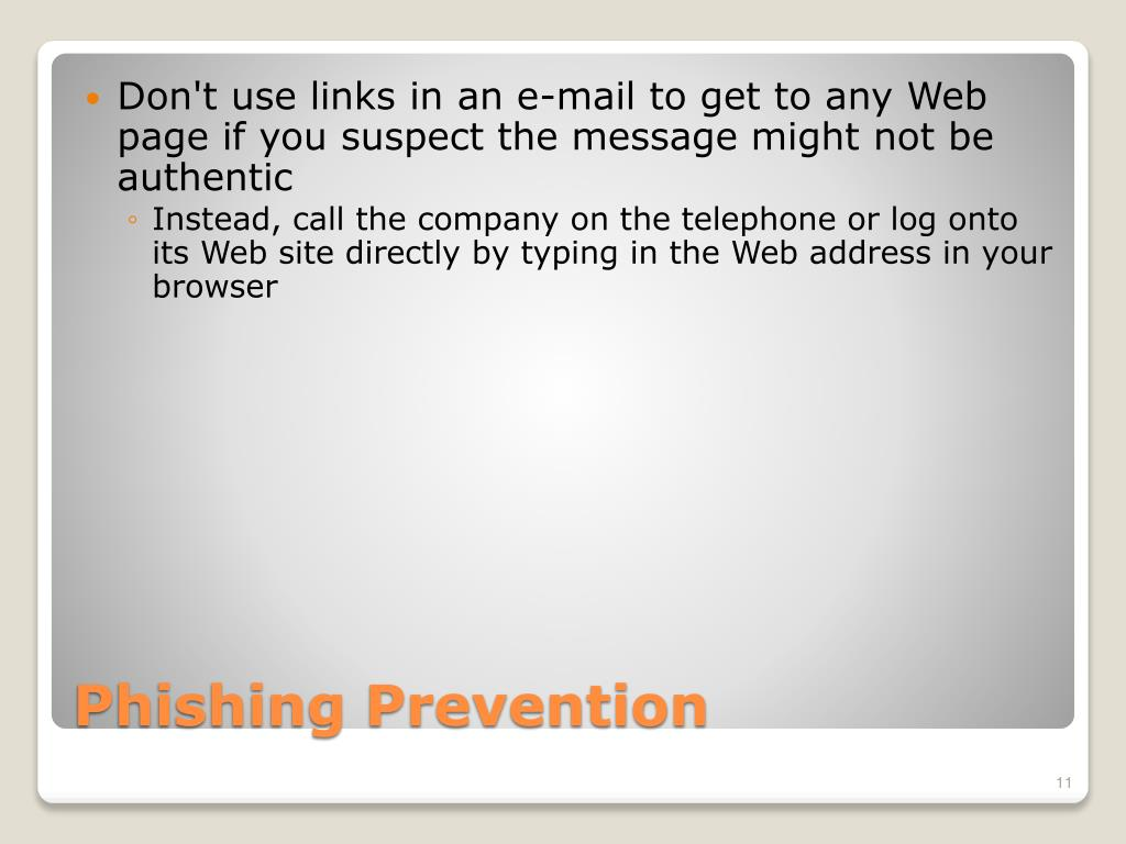Don't use links in an e-mail to get to any Web page if you suspect the message might not be authentic