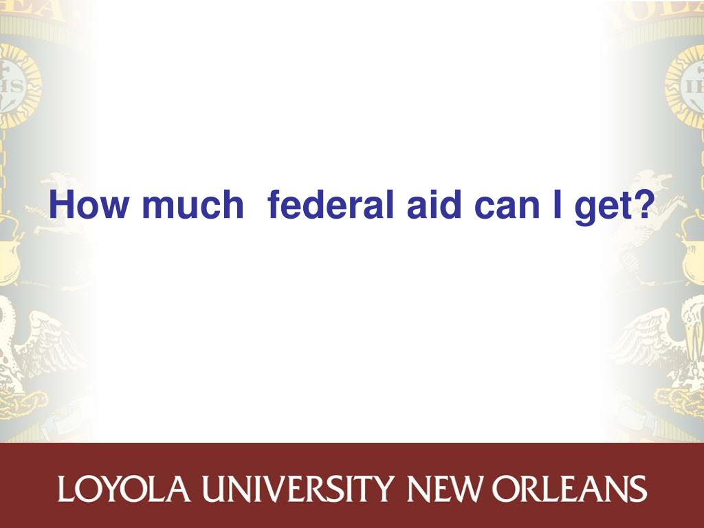 How much  federal aid can I get?