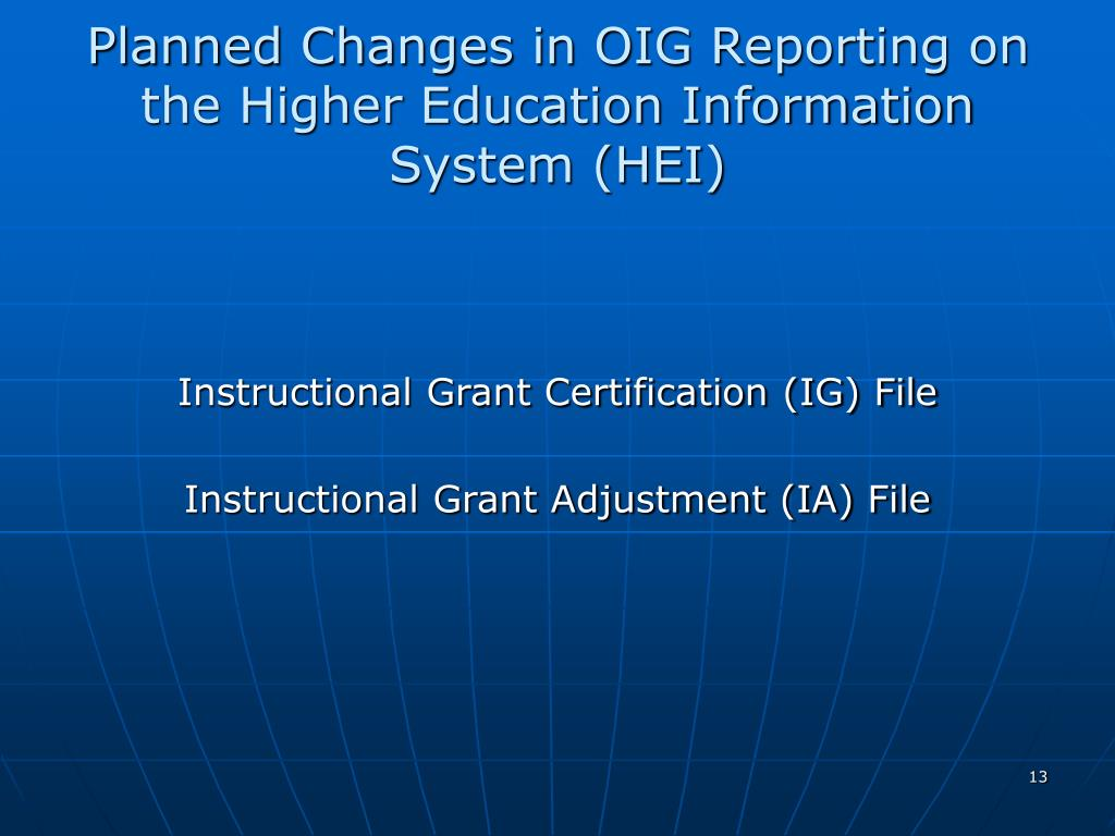 Planned Changes in OIG Reporting on the Higher Education Information System (HEI)