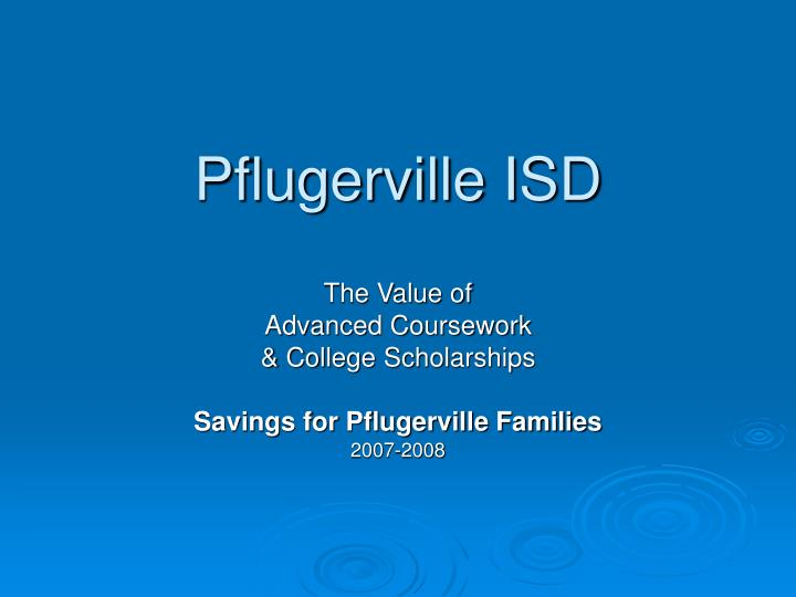 The value of advanced coursework college scholarships savings for pflugerville families 2007 2008