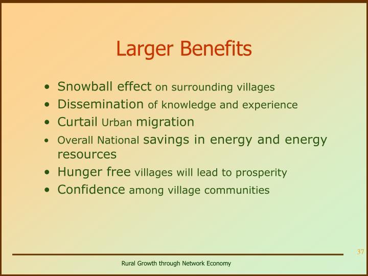 Larger Benefits