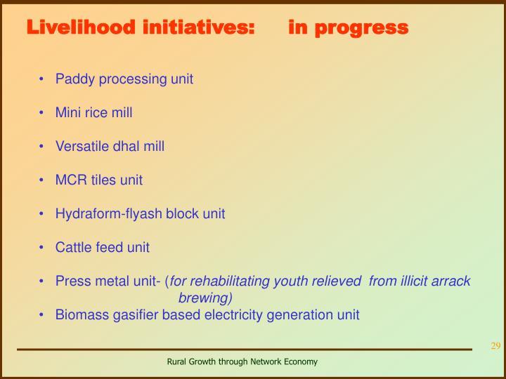 Livelihood initiatives:     in progress