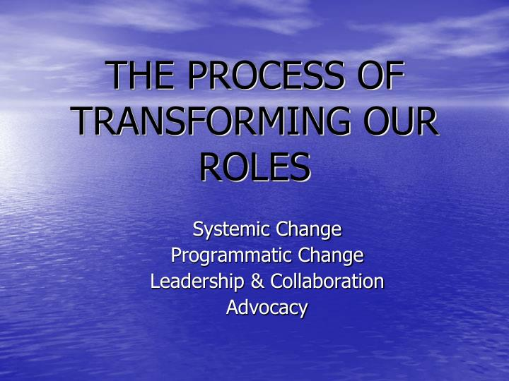 THE PROCESS OF TRANSFORMING OUR ROLES