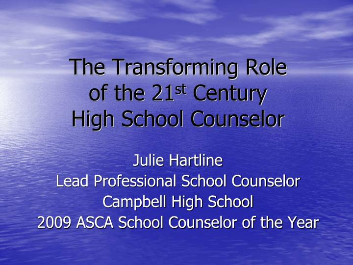 the transforming role of the 21 st century high school counselor