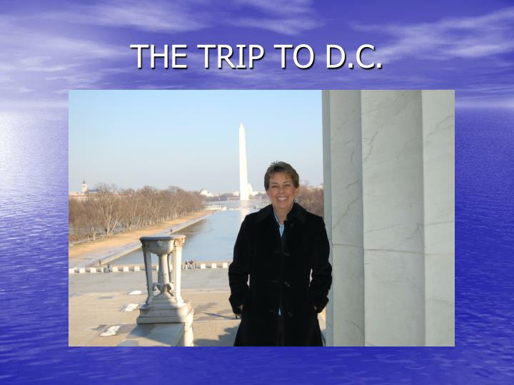THE TRIP TO D.C.