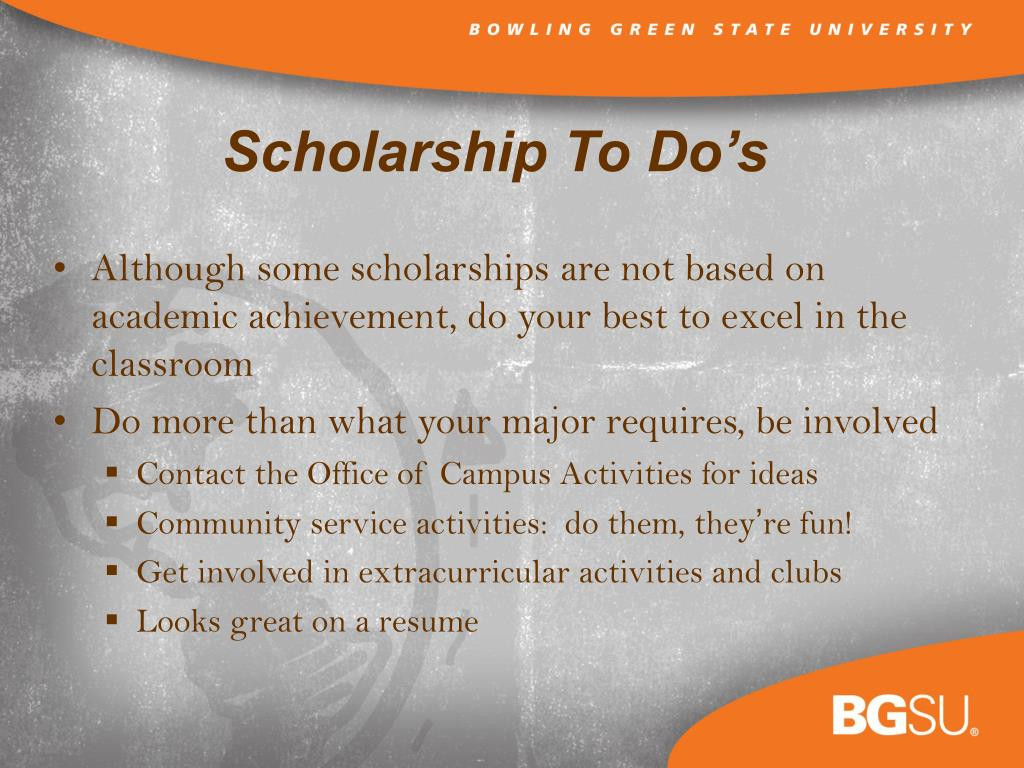 Although some scholarships are not based on academic achievement, do your best to excel in the classroom