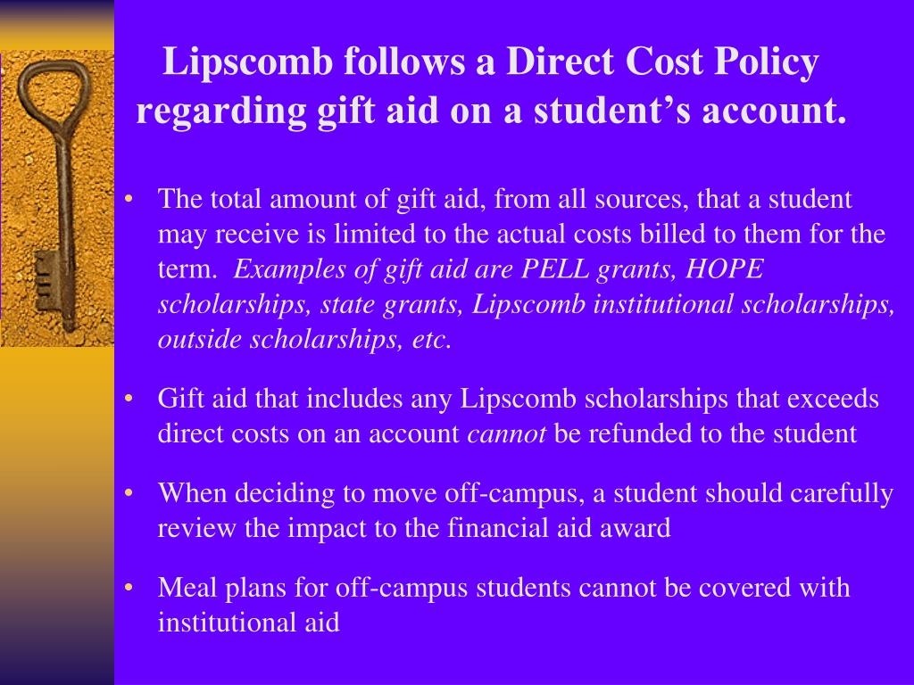 Lipscomb follows a Direct Cost Policy regarding gift aid on a student's account.