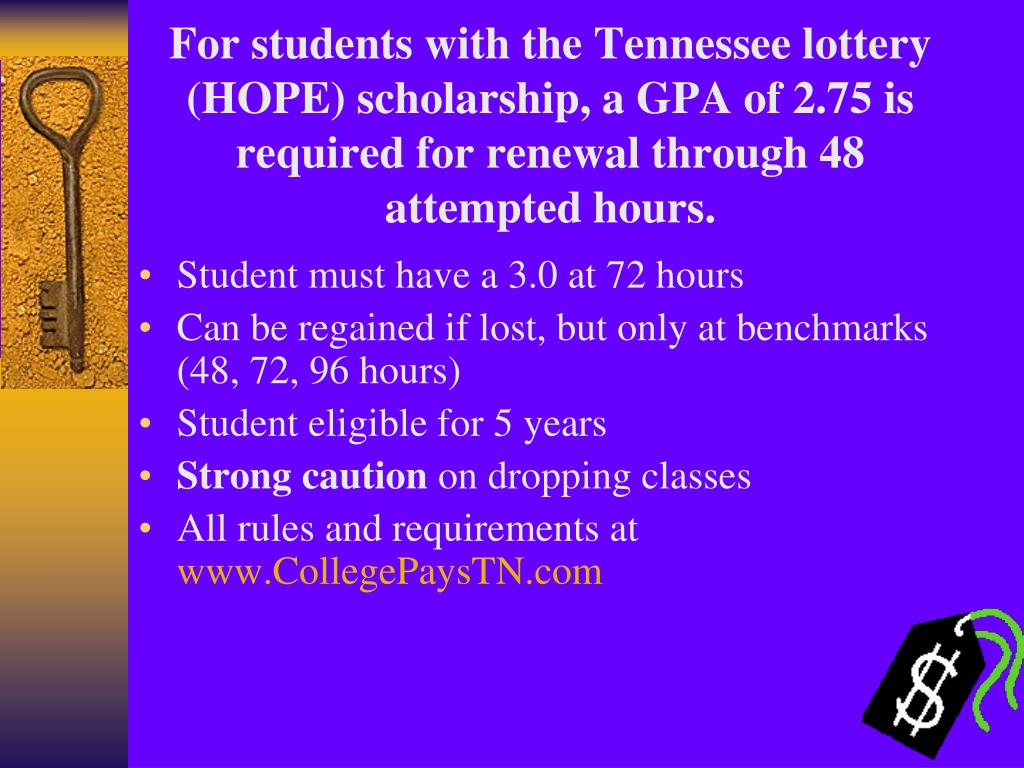 For students with the Tennessee lottery (HOPE) scholarship, a GPA of 2.75 is required for renewal through 48 attempted hours.
