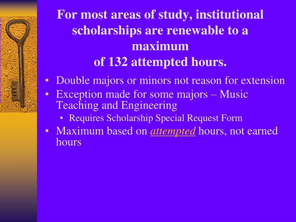 For most areas of study, institutional scholarships are renewable to a maximum
