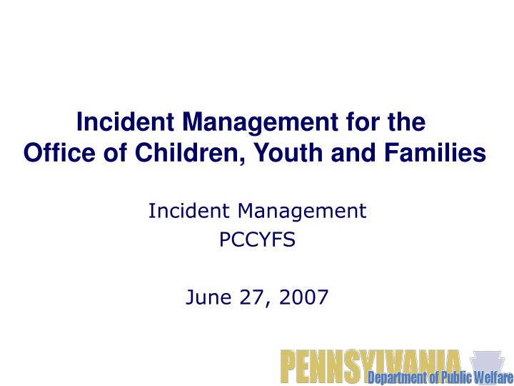 Incident management pccyfs june 27 2007