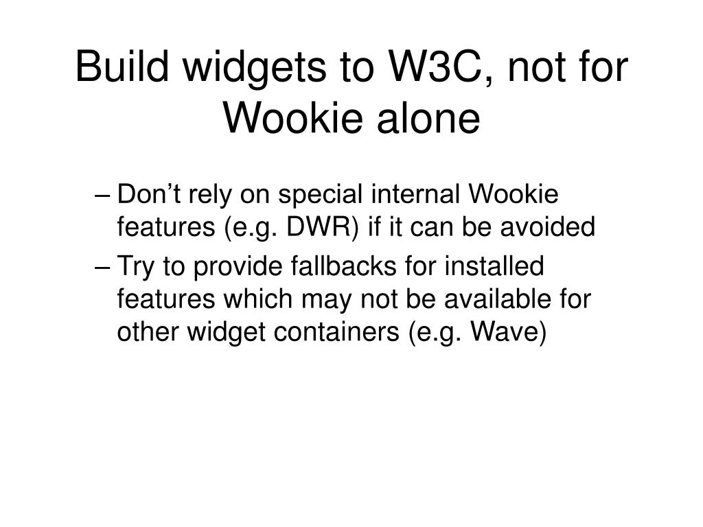 Build widgets to W3C, not for Wookie alone