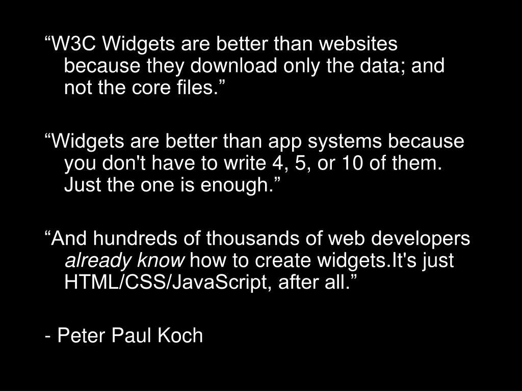 """W3C Widgets are better than websites because they download only the data; and not the core files."""