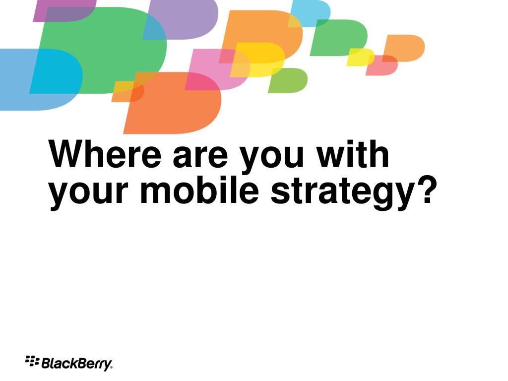 Where are you with your mobile strategy?