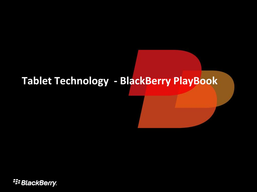 Tablet Technology  - BlackBerry PlayBook