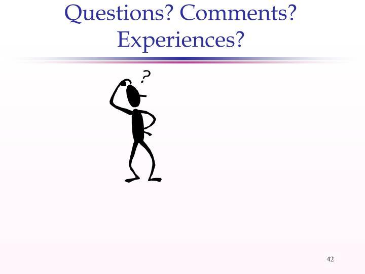 Questions? Comments? Experiences?
