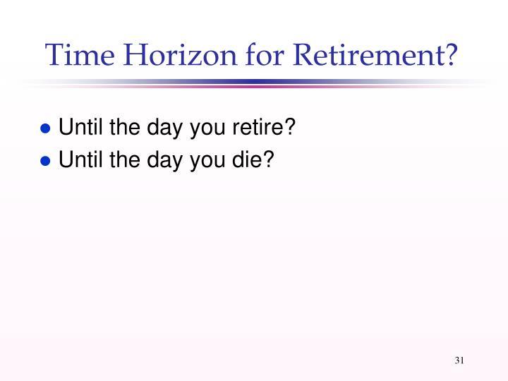Time Horizon for Retirement?