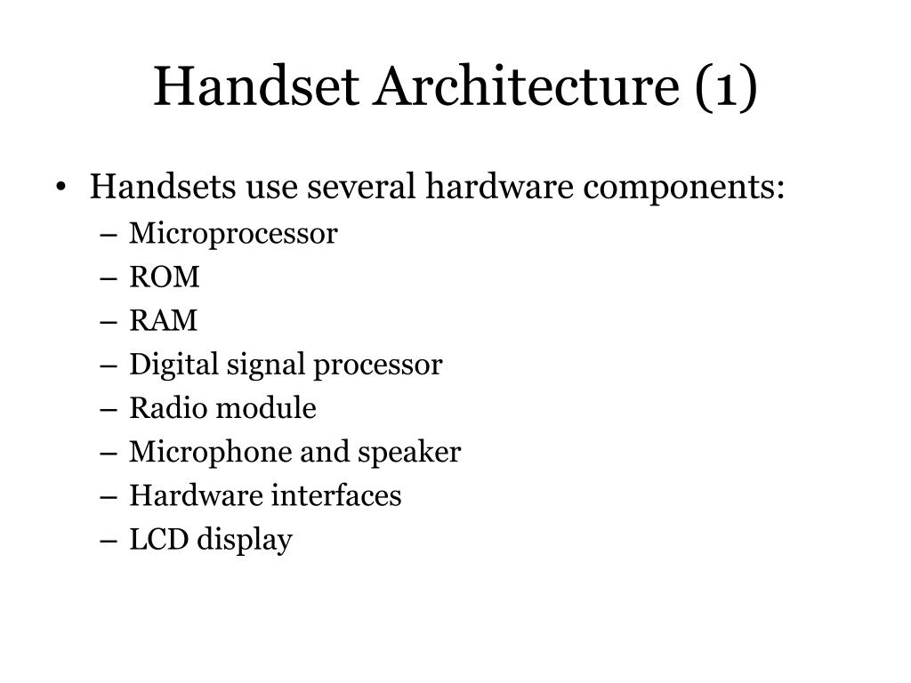 Handsets use several hardware components: