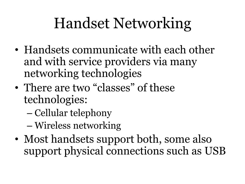 Handsets communicate with each other and with service providers via many networking technologies