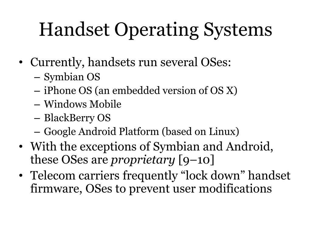 Currently, handsets run several OSes: