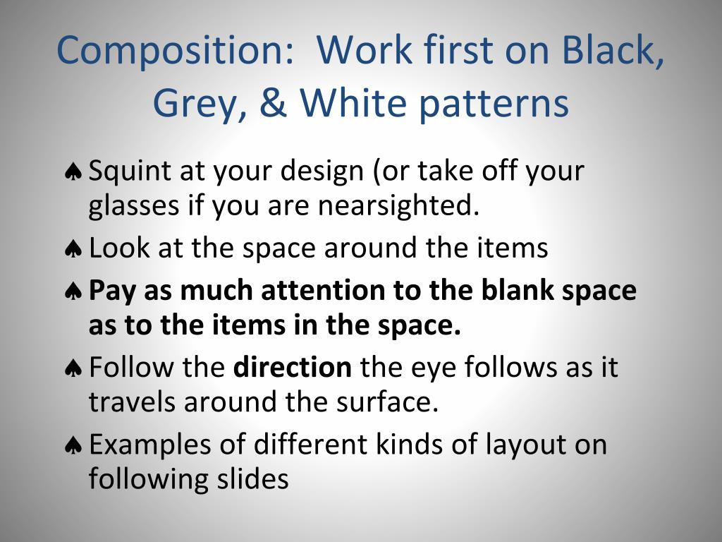 Composition:  Work first on Black, Grey, & White patterns
