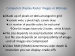 computers display raster images or bitmaps