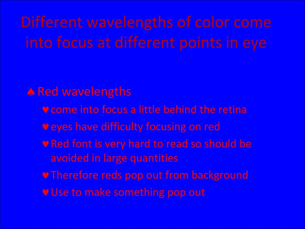 Different wavelengths of color come into focus at different points in eye