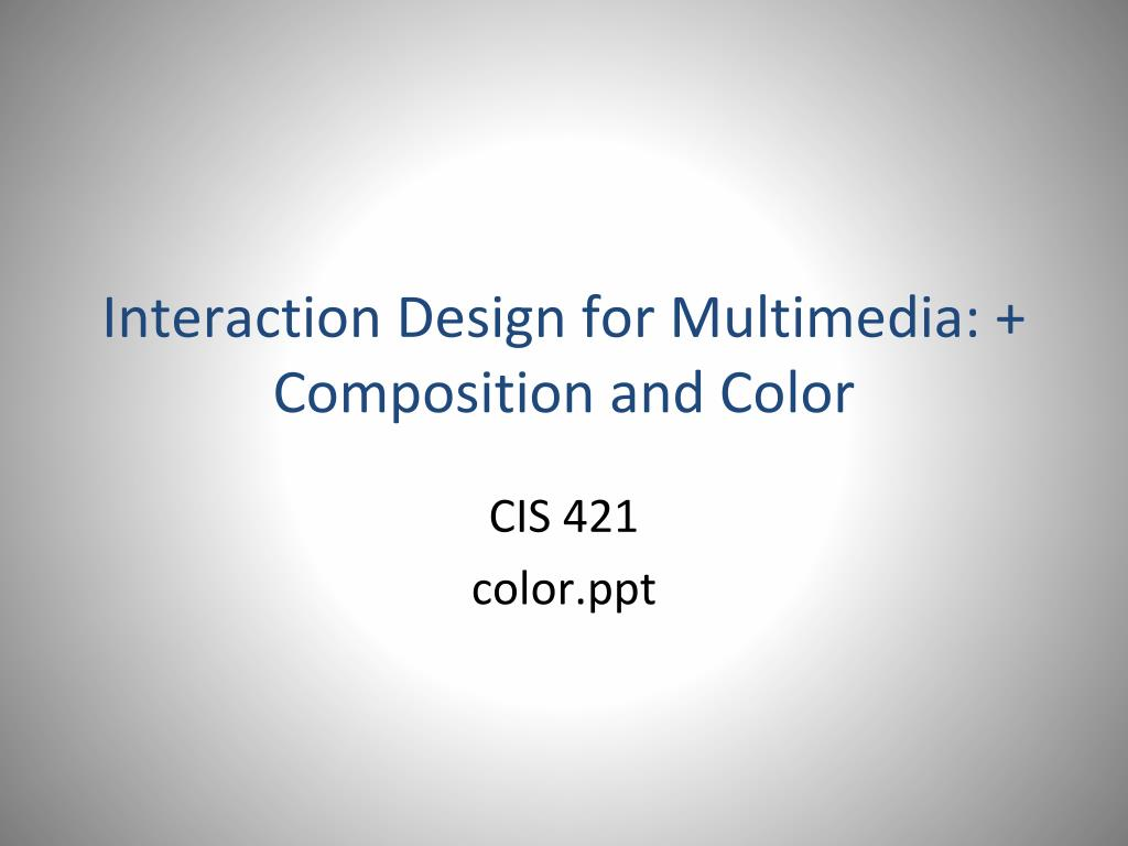 Interaction Design for Multimedia: + Composition and Color