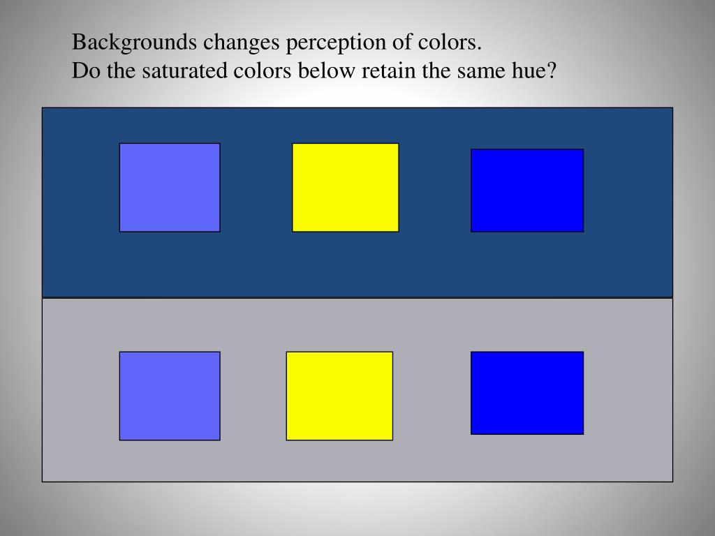 Backgrounds changes perception of colors.